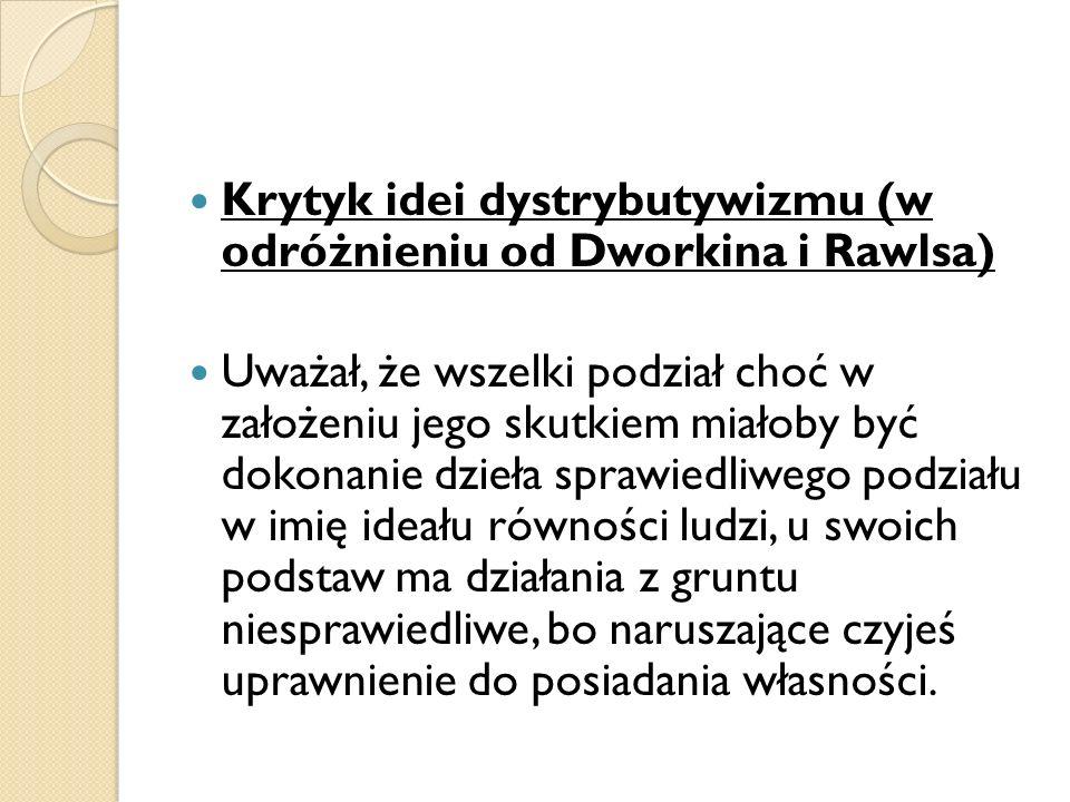 Krytyk idei dystrybutywizmu (w odróżnieniu od Dworkina i Rawlsa) Uważał, że wszelki podział choć w założeniu jego skutkiem miałoby być dokonanie dzieł