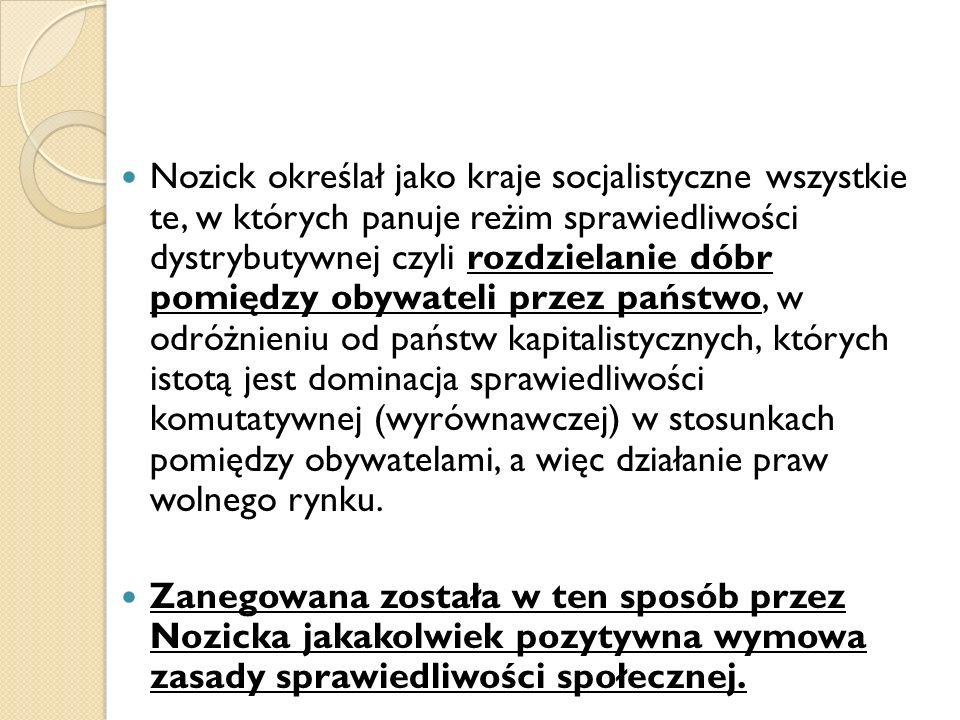 Nozick określał jako kraje socjalistyczne wszystkie te, w których panuje reżim sprawiedliwości dystrybutywnej czyli rozdzielanie dóbr pomiędzy obywate