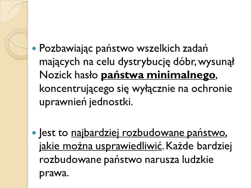 Pozbawiając państwo wszelkich zadań mających na celu dystrybucję dóbr, wysunął Nozick hasło państwa minimalnego, koncentrującego się wyłącznie na ochr