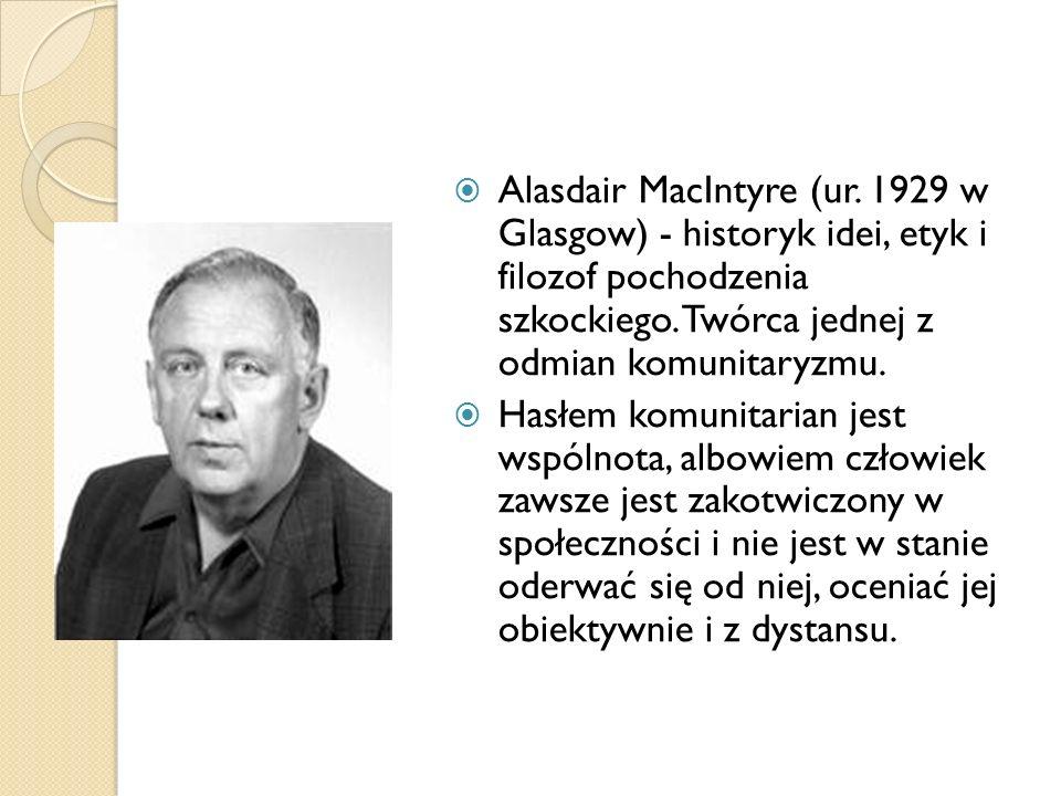 Alasdair MacIntyre (ur. 1929 w Glasgow) - historyk idei, etyk i filozof pochodzenia szkockiego. Twórca jednej z odmian komunitaryzmu. Hasłem komunitar