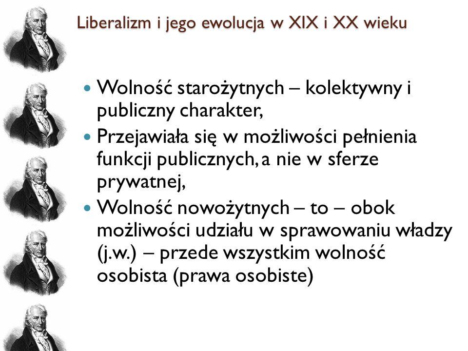 Liberalizm i jego ewolucja w XIX i XX wieku Wolność starożytnych – kolektywny i publiczny charakter, Przejawiała się w możliwości pełnienia funkcji pu