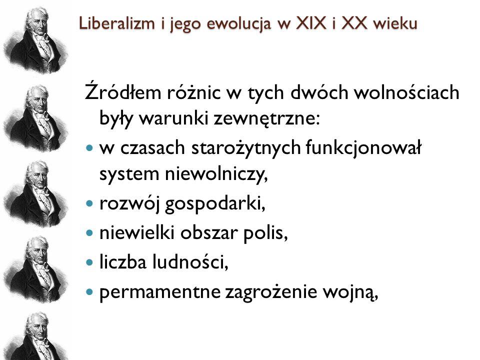 Liberalizm i jego ewolucja w XIX i XX wieku Źródłem różnic w tych dwóch wolnościach były warunki zewnętrzne: w czasach starożytnych funkcjonował syste