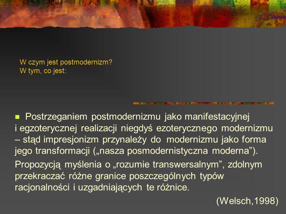 W czym jest postmodernizm? W tym, co jest: Postrzeganiem postmodernizmu jako manifestacyjnej i egzoterycznej realizacji niegdyś ezoterycznego moderniz