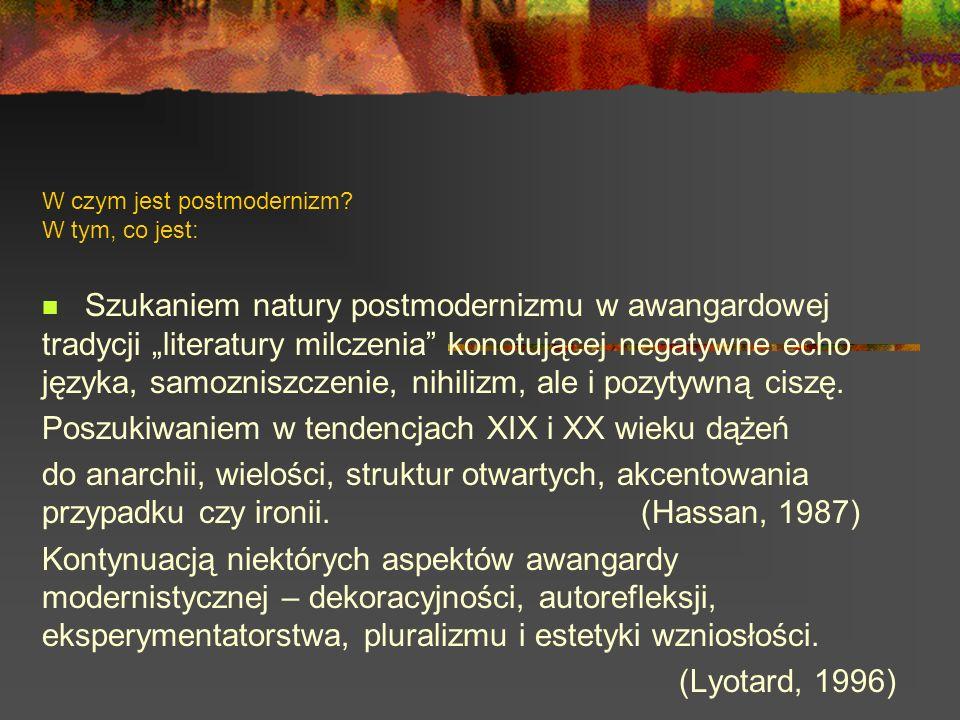 W czym jest postmodernizm? W tym, co jest: Szukaniem natury postmodernizmu w awangardowej tradycji literatury milczenia konotującej negatywne echo jęz