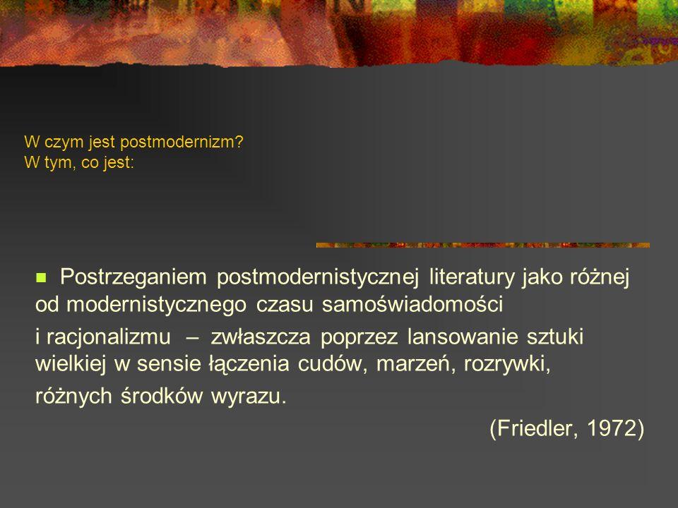 W czym jest postmodernizm? W tym, co jest: Postrzeganiem postmodernistycznej literatury jako różnej od modernistycznego czasu samoświadomości i racjon