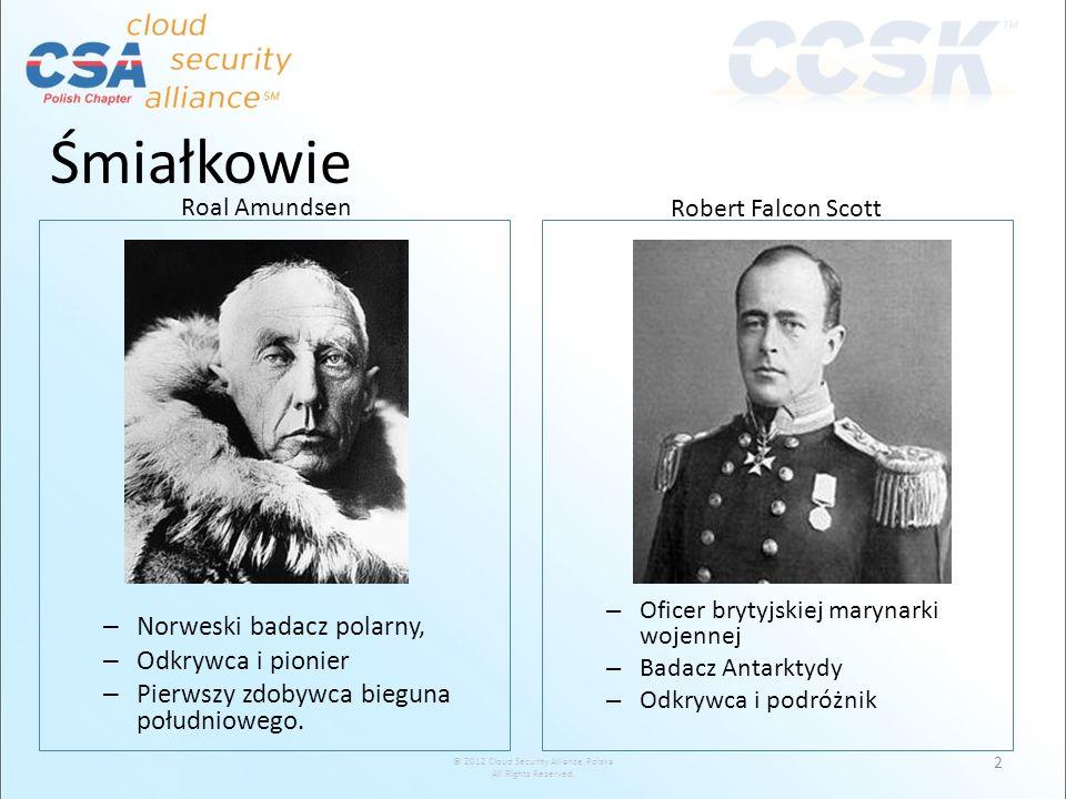 © 2012 Cloud Security Alliance Polska All Rights Reserved. 2 Roal Amundsen Robert Falcon Scott Śmiałkowie – Norweski badacz polarny, – Odkrywca i pion
