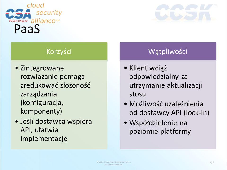 © 2012 Cloud Security Alliance Polska All Rights Reserved. PaaS Korzyści Zintegrowane rozwiązanie pomaga zredukować złożoność zarządzania (konfiguracj