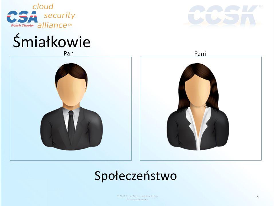 © 2012 Cloud Security Alliance Polska All Rights Reserved. 8 Pan Pani Śmiałkowie Społeczeństwo