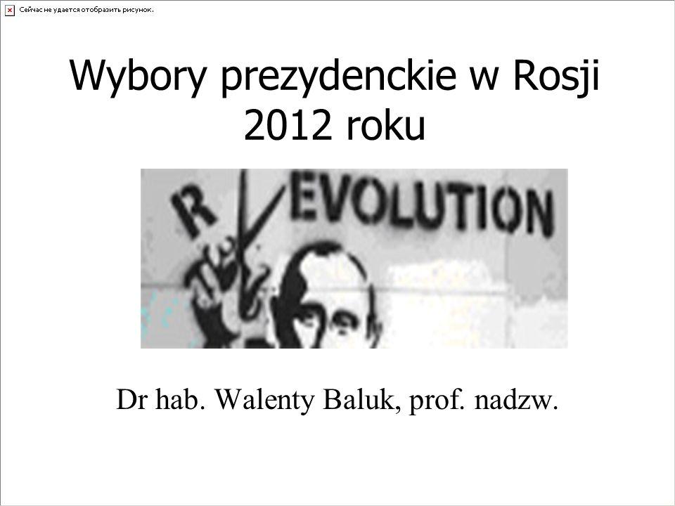 Wybory prezydenckie w Rosji 2012 roku Dr hab. Walenty Baluk, prof. nadzw.