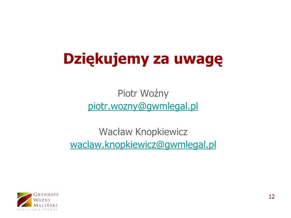 12 Dziękujemy za uwagę Piotr Woźny piotr.wozny@gwmlegal.pl Wacław Knopkiewicz waclaw.knopkiewicz@gwmlegal.pl