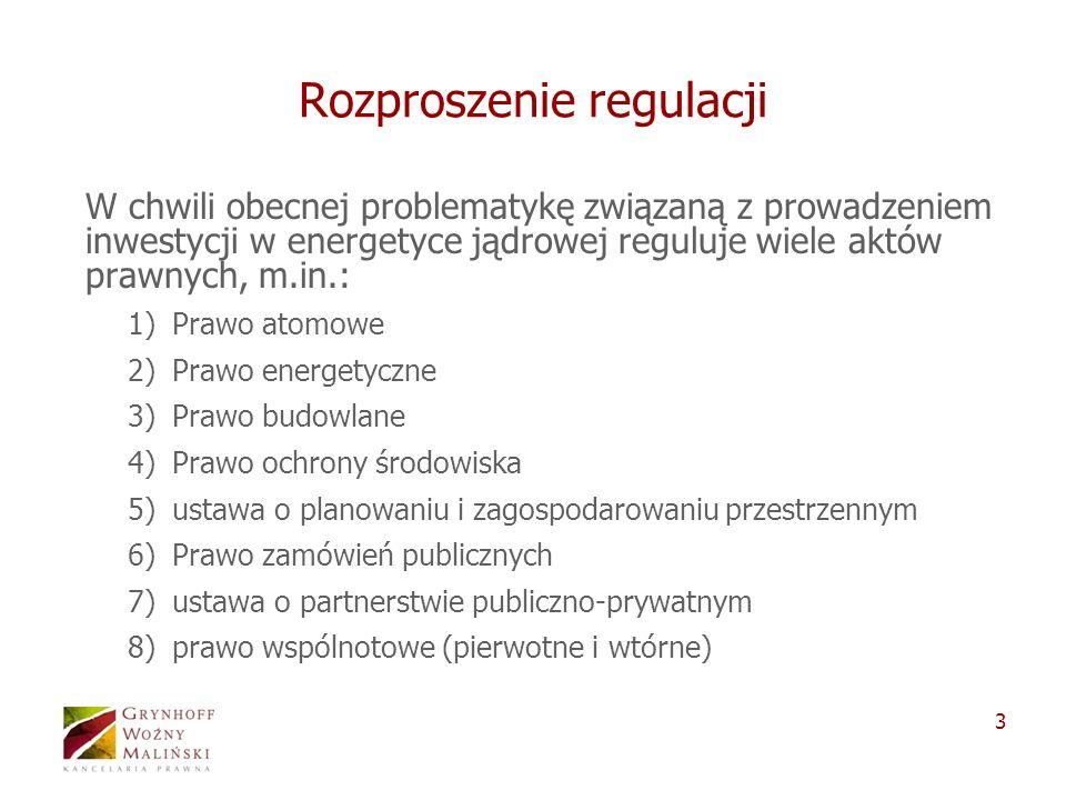 3 Rozproszenie regulacji W chwili obecnej problematykę związaną z prowadzeniem inwestycji w energetyce jądrowej reguluje wiele aktów prawnych, m.in.: