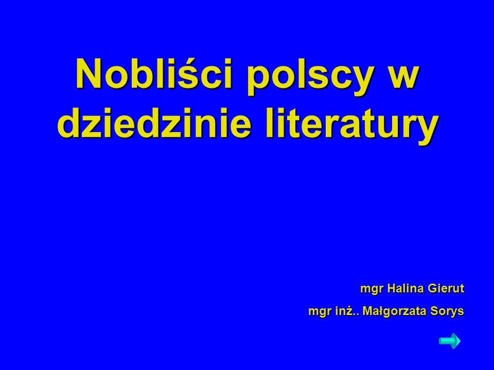 Nobliści polscy w dziedzinie literatury mgr Halina Gierut mgr inż.. Małgorzata Sorys