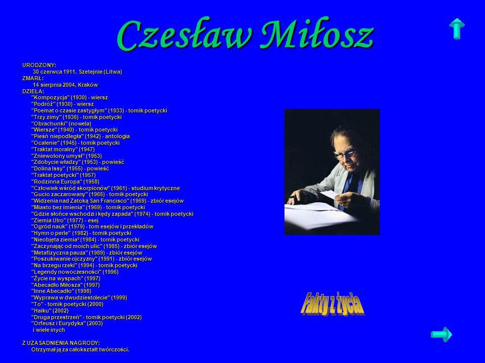 Czesław Miłosz URODZONY: 30 czerwca 1911, Szetejnie (Litwa) 30 czerwca 1911, Szetejnie (Litwa)ZMARŁ: 14 sierpnia 2004, Kraków 14 sierpnia 2004, Kraków