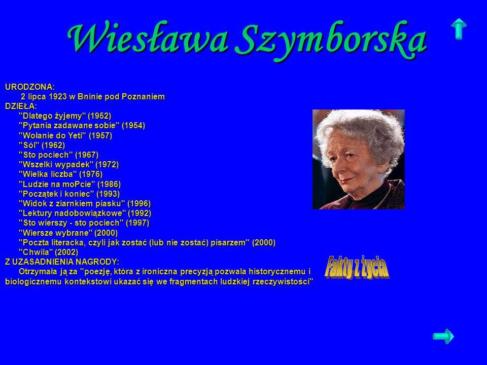Wiesława Szymborska URODZONA: 2 lipca 1923 w Bninie pod Poznaniem 2 lipca 1923 w Bninie pod PoznaniemDZIEŁA: