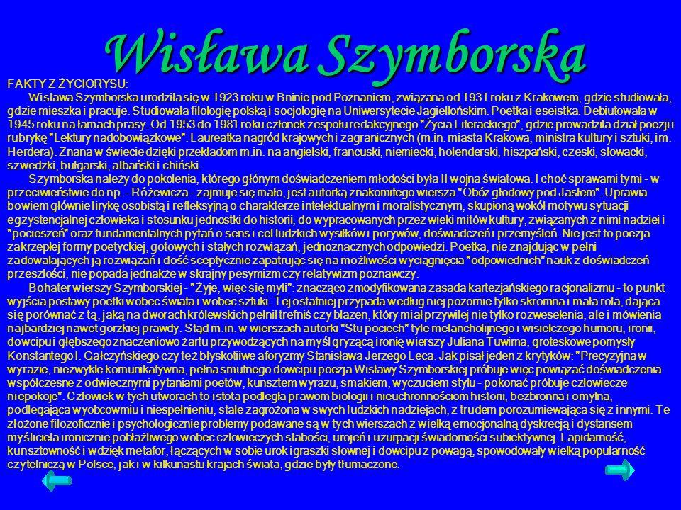 Wisława Szymborska FAKTY Z ŻYCIORYSU: Wisława Szymborska urodziła się w 1923 roku w Bninie pod Poznaniem, związana od 1931 roku z Krakowem, gdzie stud