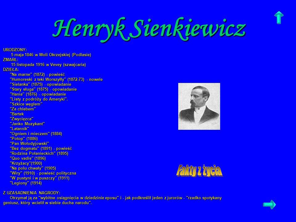 Henryk Sienkiewicz URODZONY: 5 maja 1846 w Woli Okrzejskiej (Podlasie) 5 maja 1846 w Woli Okrzejskiej (Podlasie)ZMARŁ: 15 listopada 1916 w Vevey (szwa