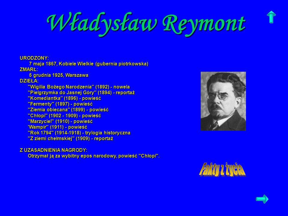 Władysław Reymont URODZONY: 7 maja 1867, Kobiele Wielkie (gubernia piotrkowska) 7 maja 1867, Kobiele Wielkie (gubernia piotrkowska)ZMARŁ: 5 grudnia 19