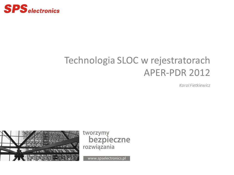 Technologia SLOC w rejestratorach APER-PDR 2012 Karol Fietkiewicz
