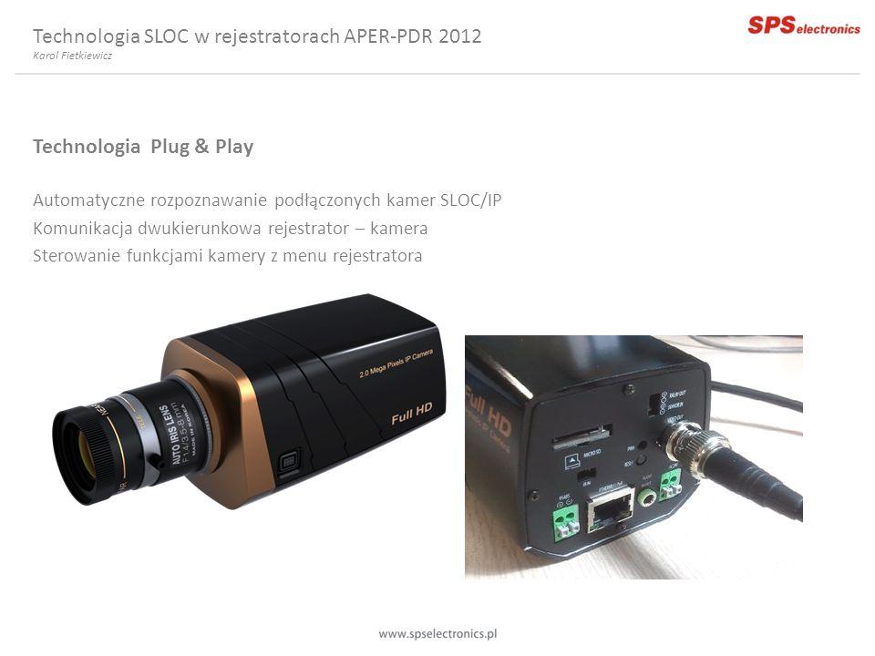 Technologia Plug & Play Automatyczne rozpoznawanie podłączonych kamer SLOC/IP Komunikacja dwukierunkowa rejestrator – kamera Sterowanie funkcjami kame