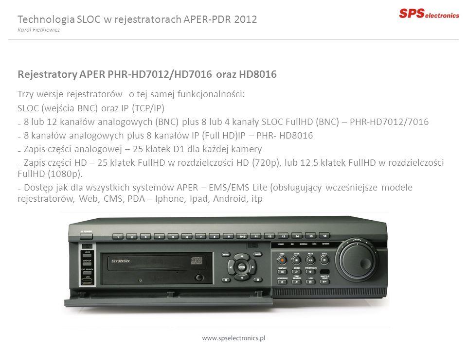 Rejestratory APER PHR-HD7012/HD7016 oraz HD8016 Trzy wersje rejestratorów o tej samej funkcjonalności: SLOC (wejścia BNC) oraz IP (TCP/IP) 8 lub 12 ka