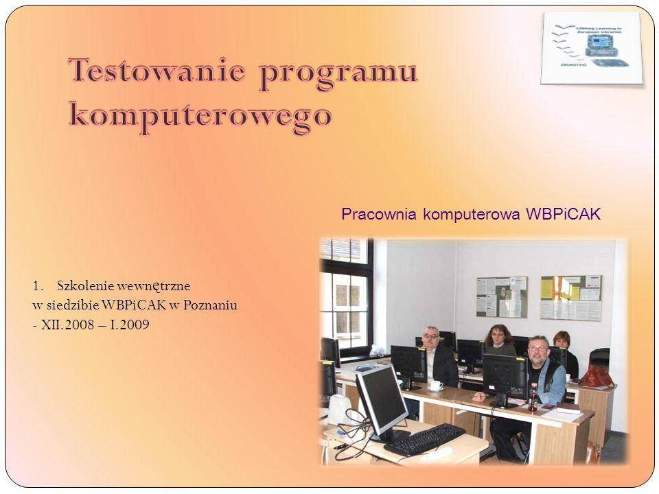 1.Szkolenie wewn ę trzne w siedzibie WBPiCAK w Poznaniu - XII.2008 – I.2009 Pracownia komputerowa WBPiCAK