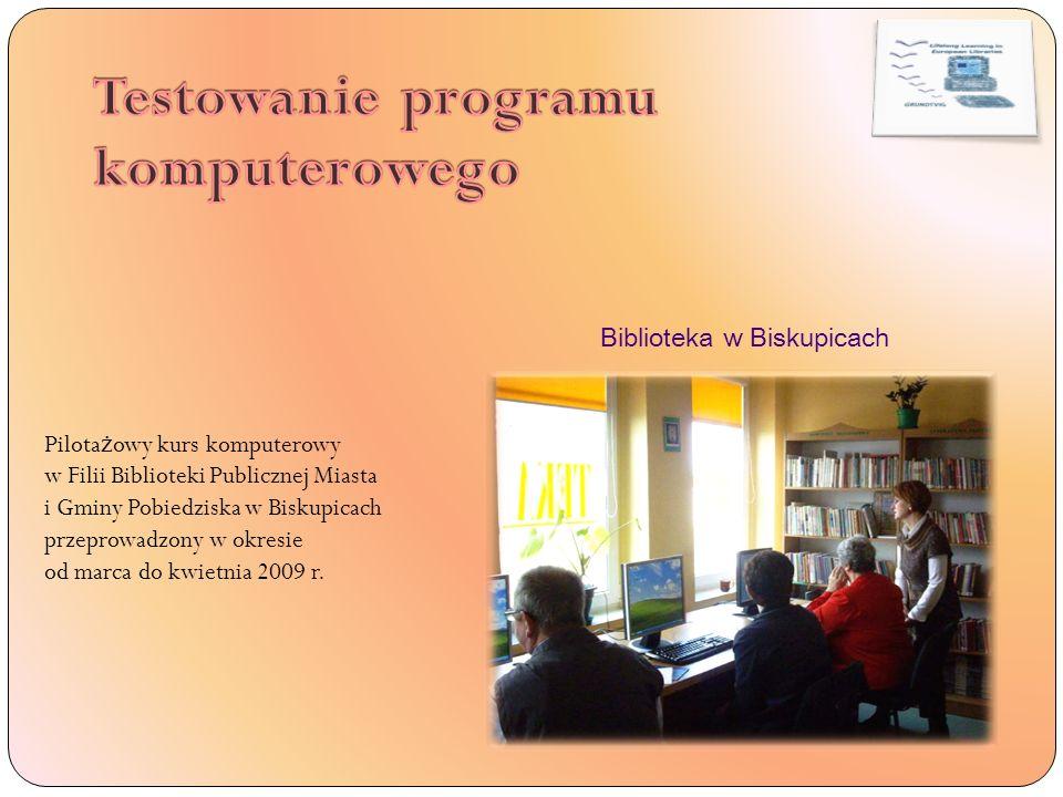 Pilota ż owy kurs komputerowy w Filii Biblioteki Publicznej Miasta i Gminy Pobiedziska w Biskupicach przeprowadzony w okresie od marca do kwietnia 2009 r.