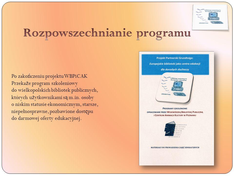 Po zako ń czeniu projektu WBPiCAK Przeka ż e program szkoleniowy do wielkopolskich bibliotek publicznych, których u ż ytkownikami s ą m.in.