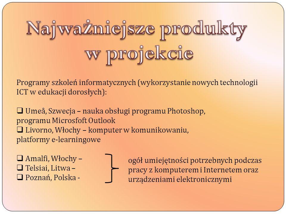 Programy szkoleń informatycznych (wykorzystanie nowych technologii ICT w edukacji dorosłych): Umeå, Szwecja – nauka obsługi programu Photoshop, programu Microsfoft Outlook Livorno, Włochy – komputer w komunikowaniu, platformy e-learningowe Amalfi, Włochy – Telsiai, Litwa – Poznań, Polska - ogół umiejętności potrzebnych podczas pracy z komputerem i Internetem oraz urządzeniami elektronicznymi
