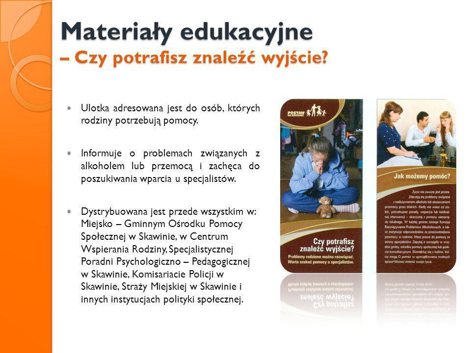 Materiały edukacyjne – Czy potrafisz znaleźć wyjście? Ulotka adresowana jest do osób, których rodziny potrzebują pomocy. Informuje o problemach związa