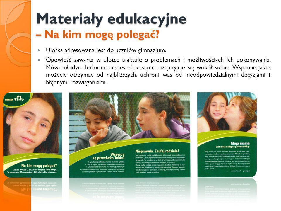 Materiały edukacyjne – Na kim mogę polegać? Ulotka adresowana jest do uczniów gimnazjum. Opowieść zawarta w ulotce traktuje o problemach i możliwościa