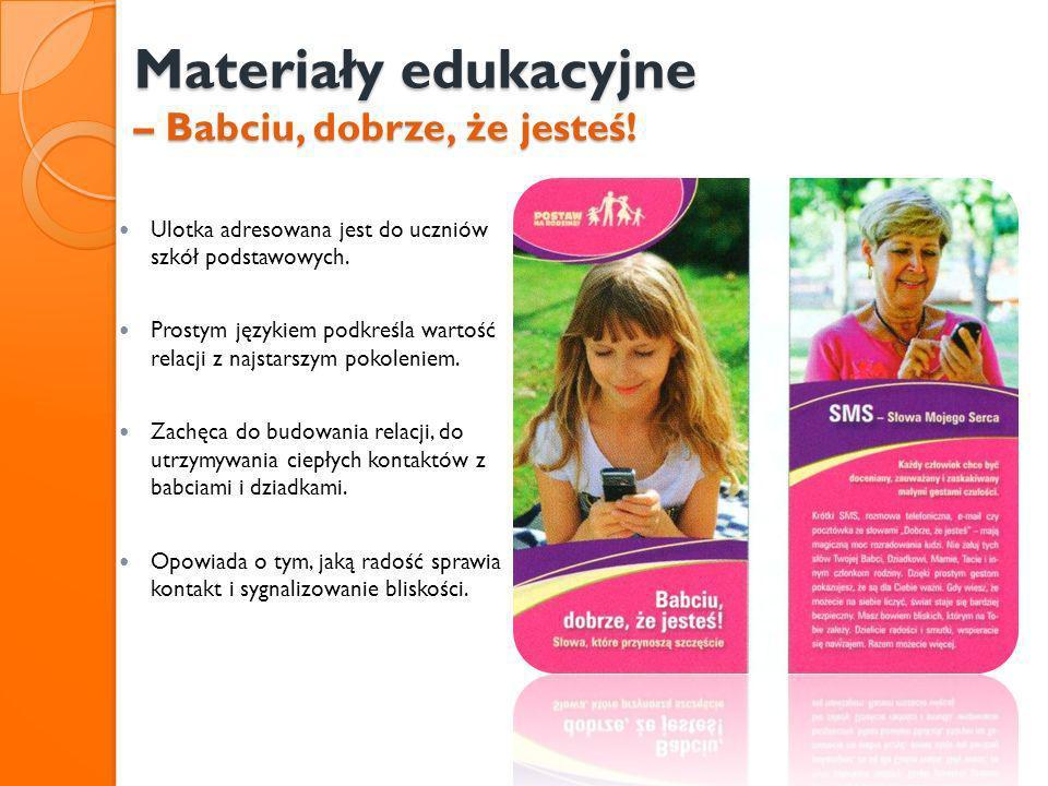 Materiały edukacyjne – Babciu, dobrze, że jesteś! Ulotka adresowana jest do uczniów szkół podstawowych. Prostym językiem podkreśla wartość relacji z n