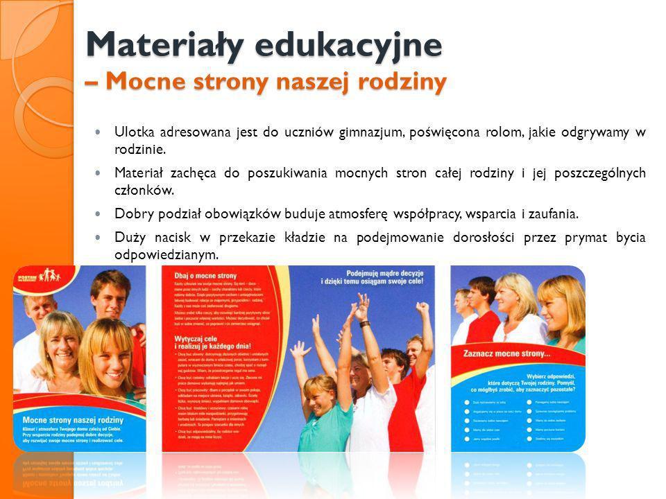 Materiały edukacyjne – Mocne strony naszej rodziny Ulotka adresowana jest do uczniów gimnazjum, poświęcona rolom, jakie odgrywamy w rodzinie. Materiał