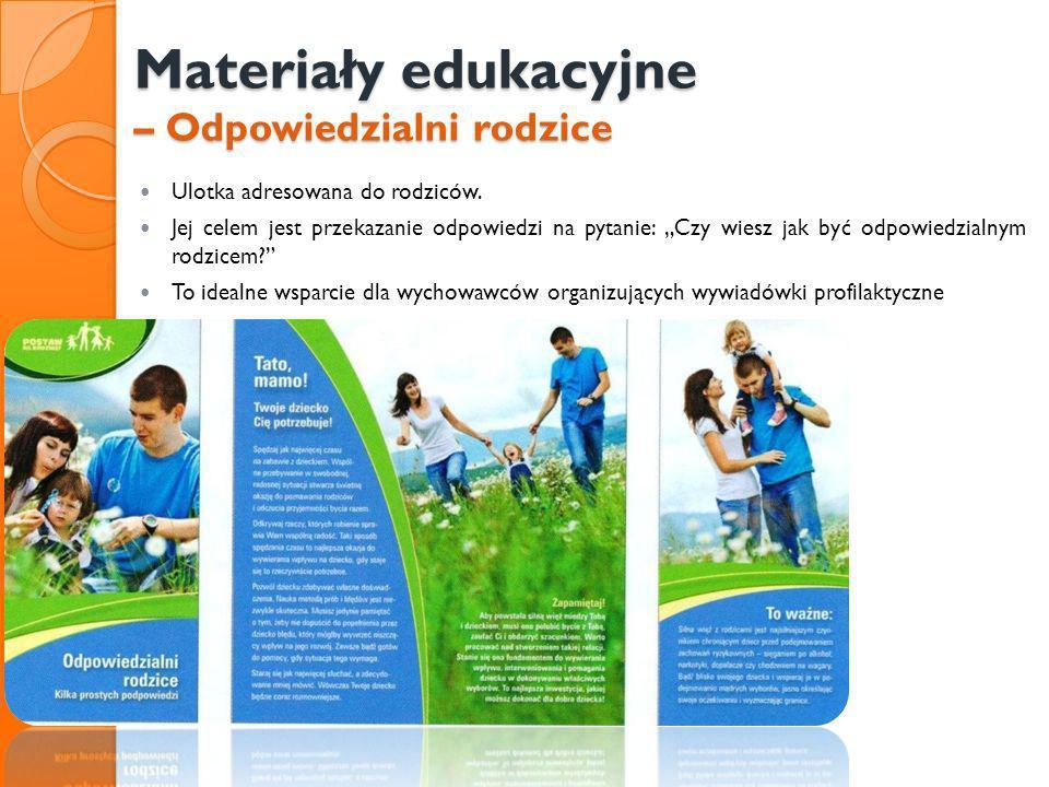 Materiały edukacyjne – Odpowiedzialni rodzice Ulotka adresowana do rodziców. Jej celem jest przekazanie odpowiedzi na pytanie: Czy wiesz jak być odpow
