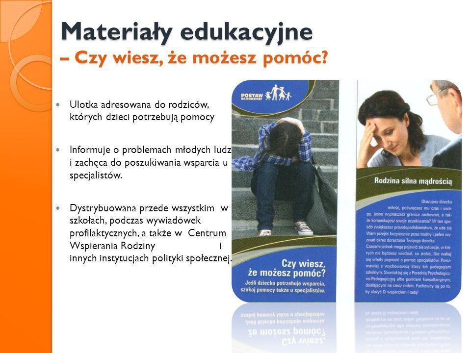 Materiały edukacyjne – Czy wiesz, że możesz pomóc? Ulotka adresowana do rodziców, których dzieci potrzebują pomocy Informuje o problemach młodych ludz