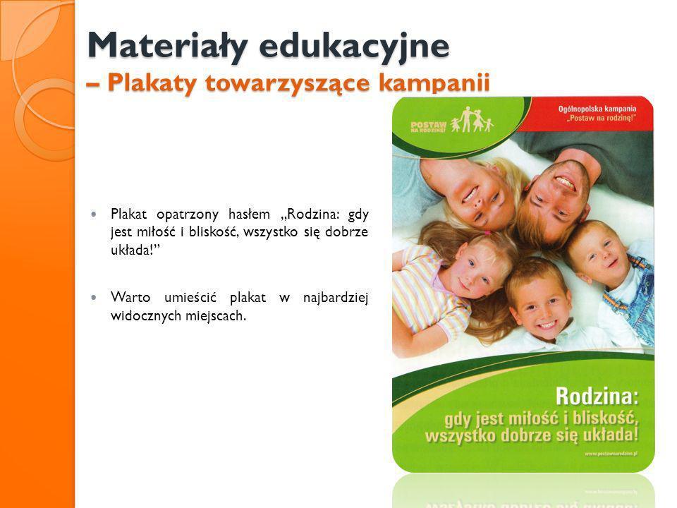 Materiały edukacyjne – Plakaty towarzyszące kampanii Plakat opatrzony hasłem Rodzina: gdy jest miłość i bliskość, wszystko się dobrze układa! Warto um