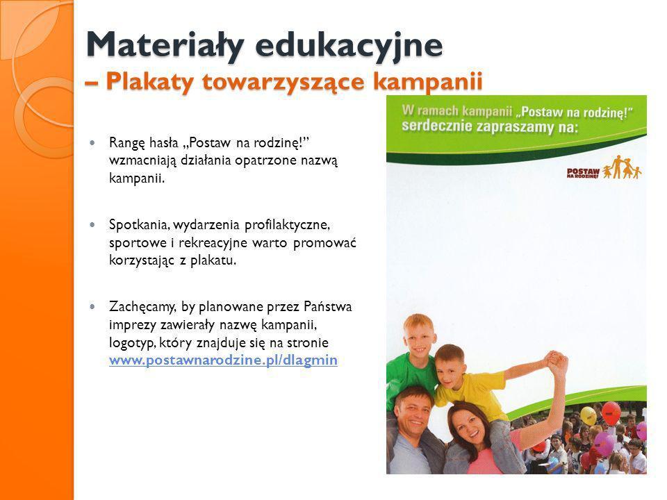 Materiały edukacyjne – Plakaty towarzyszące kampanii Rangę hasła Postaw na rodzinę! wzmacniają działania opatrzone nazwą kampanii. Spotkania, wydarzen