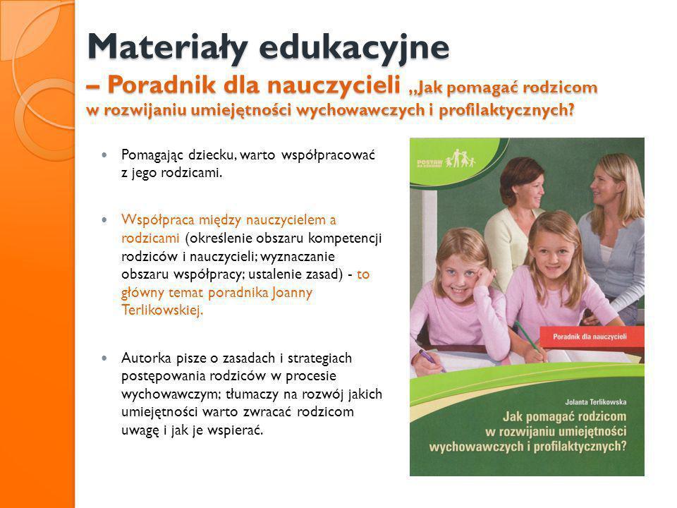 Materiały edukacyjne – Poradnik dla nauczycieli Jak pomagać rodzicom w rozwijaniu umiejętności wychowawczych i profilaktycznych? Pomagając dziecku, wa