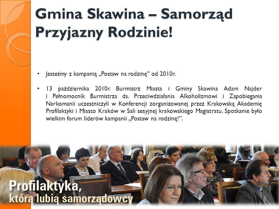 Gmina Skawina – Samorząd Przyjazny Rodzinie! Gmina Skawina – Samorząd Przyjazny Rodzinie! Jesteśmy z kampanią Postaw na rodzinę od 2010r. 13 październ