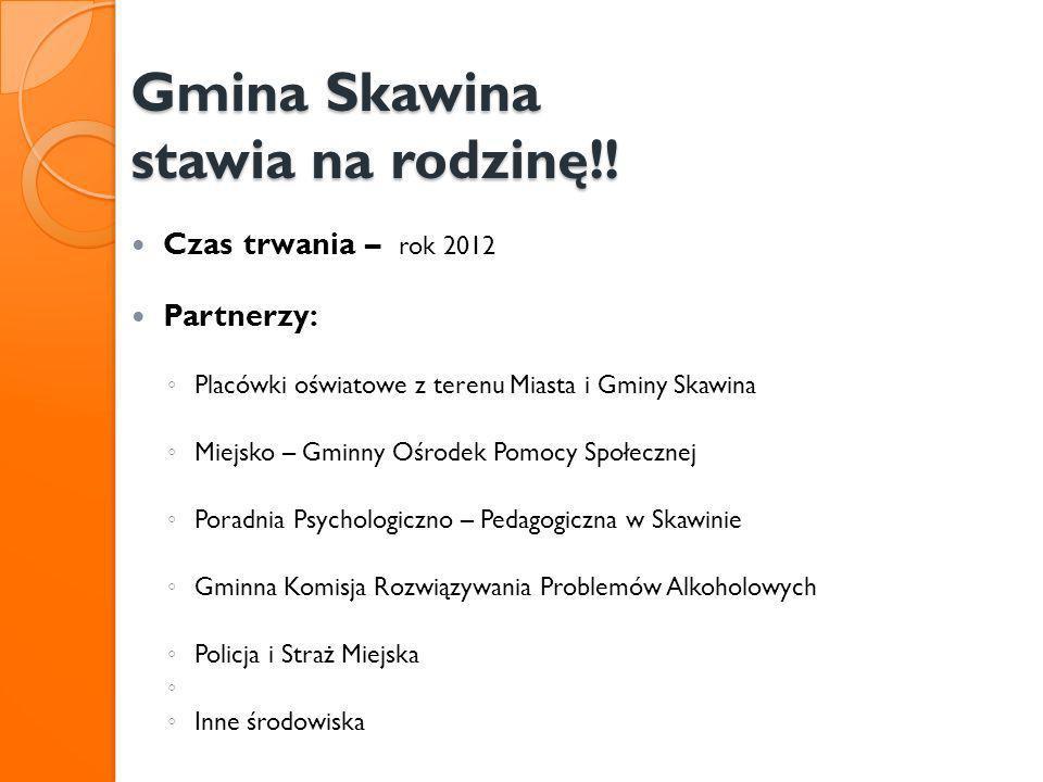 Gmina Skawina stawia na rodzinę!! Czas trwania – rok 2012 Partnerzy: Placówki oświatowe z terenu Miasta i Gminy Skawina Miejsko – Gminny Ośrodek Pomoc