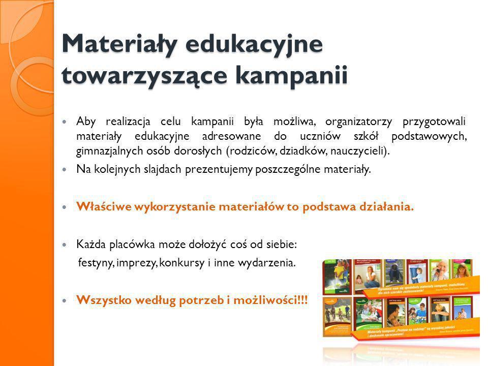 Materiały edukacyjne towarzyszące kampanii Aby realizacja celu kampanii była możliwa, organizatorzy przygotowali materiały edukacyjne adresowane do uc