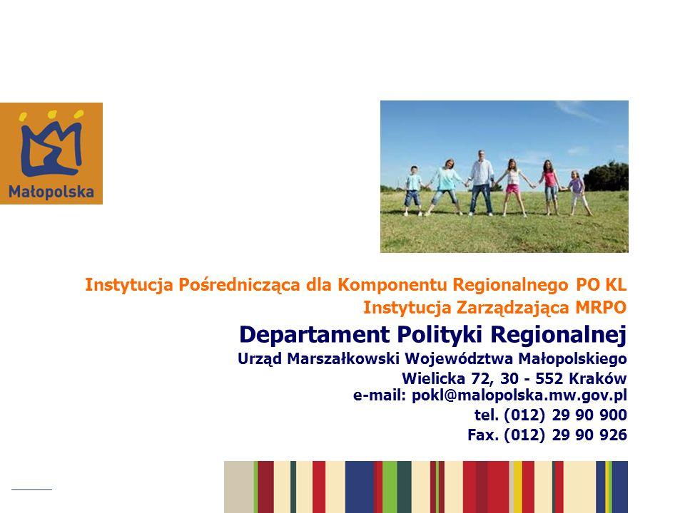 Instytucja Pośrednicząca dla Komponentu Regionalnego PO KL Instytucja Zarządzająca MRPO Departament Polityki Regionalnej Urząd Marszałkowski Województ