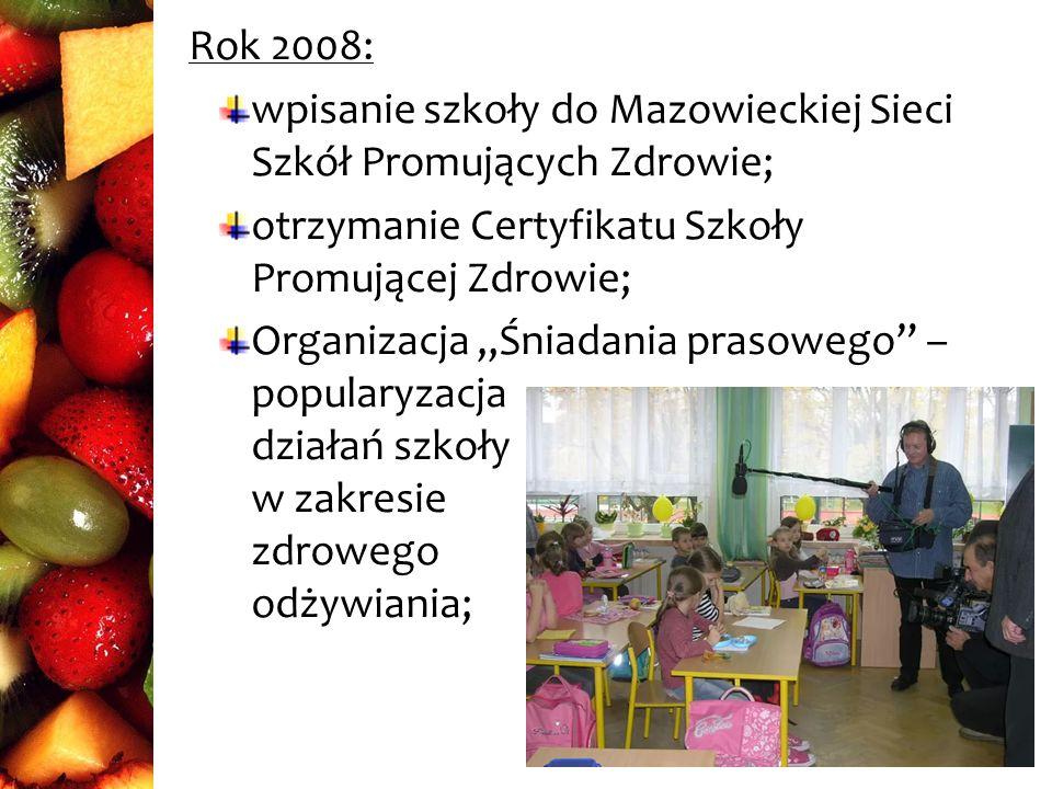Rok 2008: wpisanie szkoły do Mazowieckiej Sieci Szkół Promujących Zdrowie; otrzymanie Certyfikatu Szkoły Promującej Zdrowie; Organizacja Śniadania prasowego – popularyzacja działań szkoły w zakresie zdrowego odżywiania;