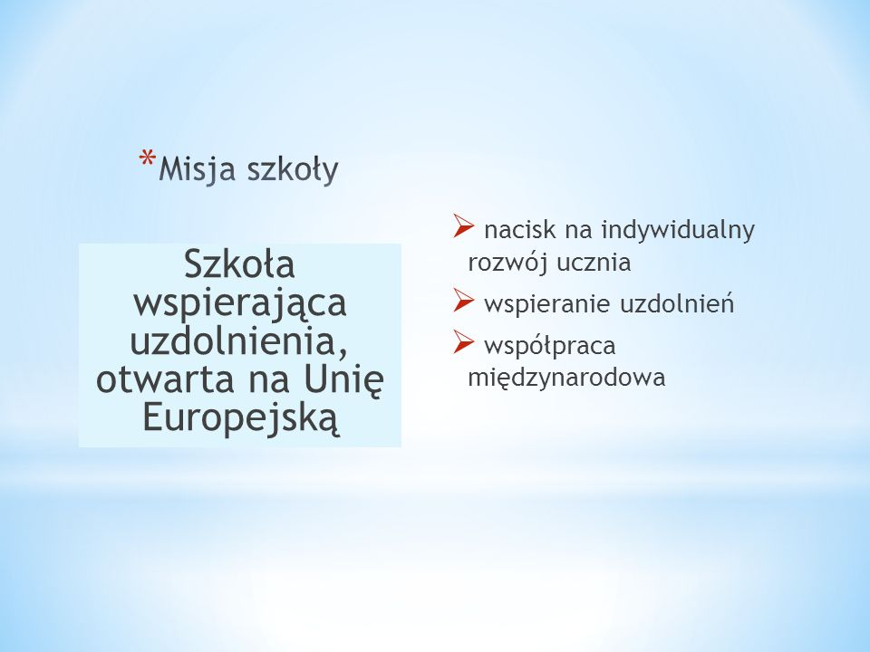 nacisk na indywidualny rozwój ucznia wspieranie uzdolnień współpraca międzynarodowa Szkoła wspierająca uzdolnienia, otwarta na Unię Europejską