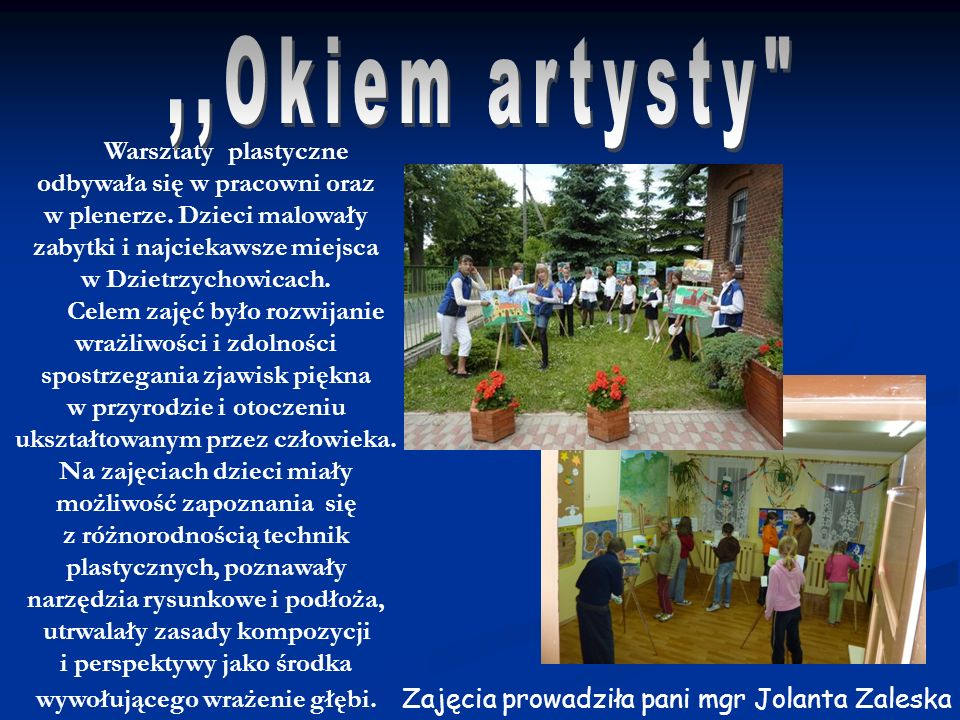 Warsztaty plastyczne odbywała się w pracowni oraz w plenerze. Dzieci malowały zabytki i najciekawsze miejsca w Dzietrzychowicach. Celem zajęć było roz