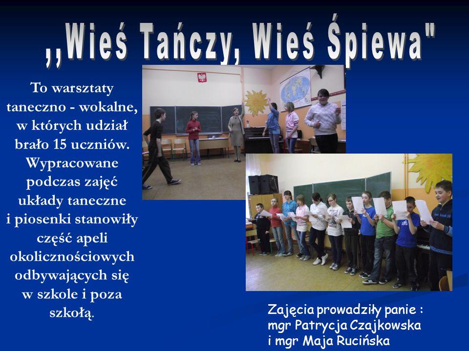 To warsztaty taneczno - wokalne, w których udział brało 15 uczniów. Wypracowane podczas zajęć układy taneczne i piosenki stanowiły część apeli okolicz