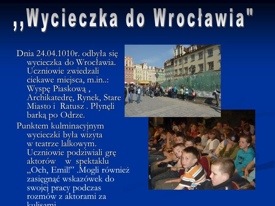 Dnia 24.04.1010r. odbyła się wycieczka do Wrocławia. Uczniowie zwiedzali ciekawe miejsca, m.in..: Wyspę Piaskową, Archikatedrę, Rynek, Stare Miasto i