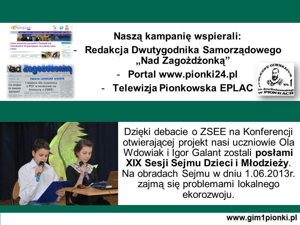 Naszą kampanię wspierali: -Redakcja Dwutygodnika Samorządowego Nad Zagożdżonką -Portal www.pionki24.pl -Telewizja Pionkowska EPLAC www.gim1pionki.pl D