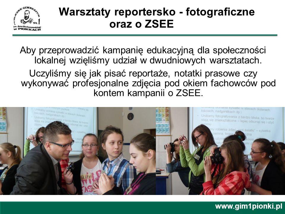 Warsztaty reportersko - fotograficzne oraz o ZSEE Aby przeprowadzić kampanię edukacyjną dla społeczności lokalnej wzięliśmy udział w dwudniowych warsz