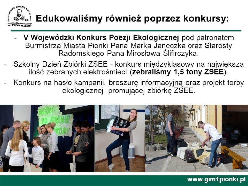 Edukowaliśmy również poprzez konkursy: -V Wojewódzki Konkurs Poezji Ekologicznej pod patronatem Burmistrza Miasta Pionki Pana Marka Janeczka oraz Star