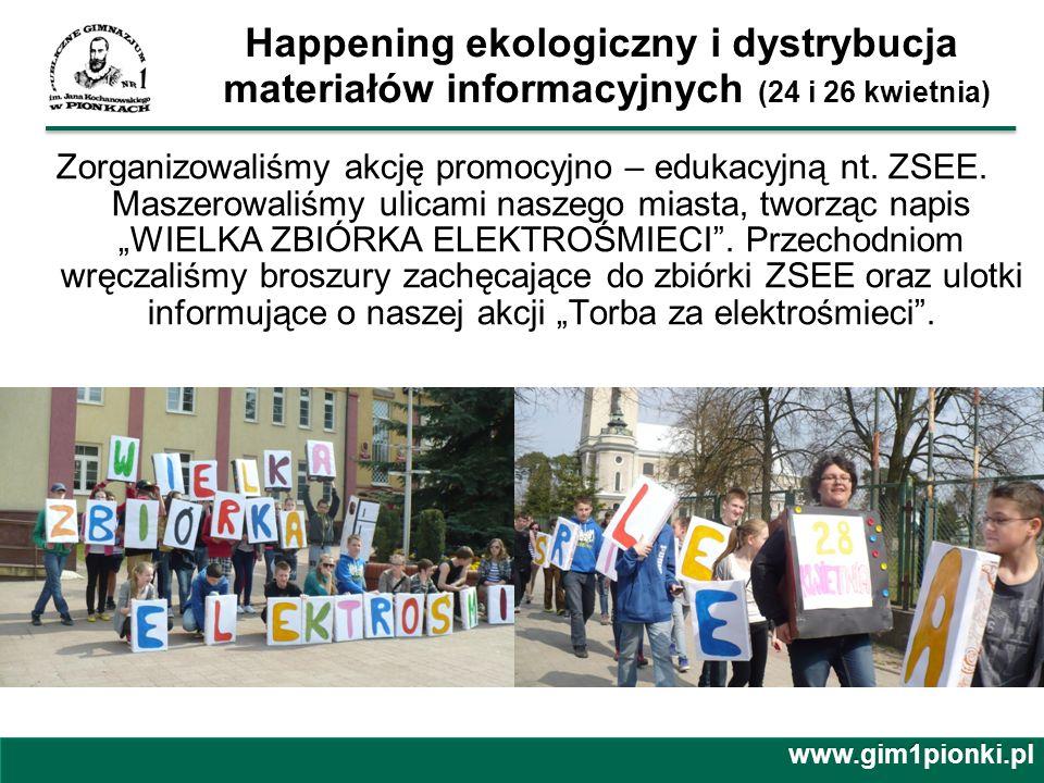 Happening ekologiczny i dystrybucja materiałów informacyjnych (24 i 26 kwietnia) Zorganizowaliśmy akcję promocyjno – edukacyjną nt. ZSEE. Maszerowaliś